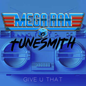 Mega Ran vs. Tunesmith - Give U That - auf spotify